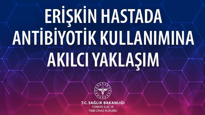 """""""ERİŞKİN HASTADA ANTİBİYOTİK KULLANIMINA AKILCI YAKLAŞIM"""""""